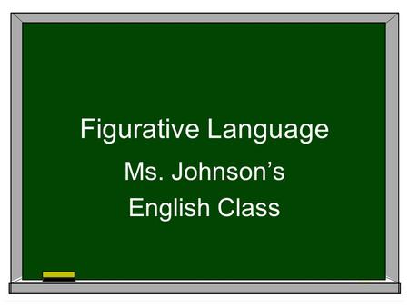 Figurative Language Ms. Johnson's English Class What is figurative language? Figurative language is language that describes something by comparing it.