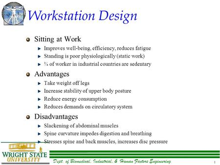 Dept. of Biomedical, Industrial, & Human Factors Engineering 1 Workstation Design Sitting at Work Improves well-being, efficiency, reduces fatigue Standing.