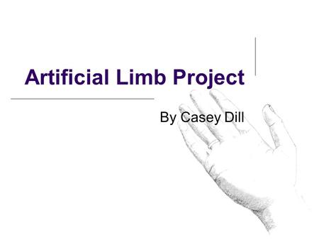 Artificial Limb Project By Casey Dill. Mission Statement This project will improve upon existing plans for an artificial arm with the same capabilities.