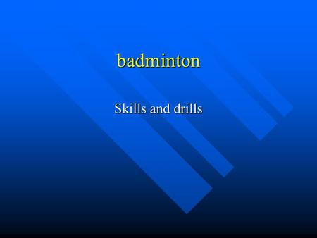 Badminton Skills and drills.