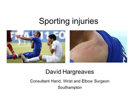 Sporting injuries David Hargreaves Consultant Hand, Wrist and Elbow Surgeon Southampton.
