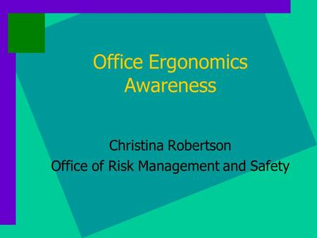Office Ergonomics Awareness Christina Robertson Office of Risk Management and Safety.