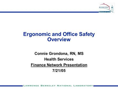 Ergonomic and Office Safety Overview Connie Grondona, RN, MS Health Services Finance Network Presentation 7/21/05.