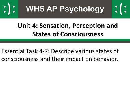WHS AP Psychology Unit 4: Sensation, Perception and States of Consciousness Essential Task 4-7: Describe various states of consciousness and their impact.