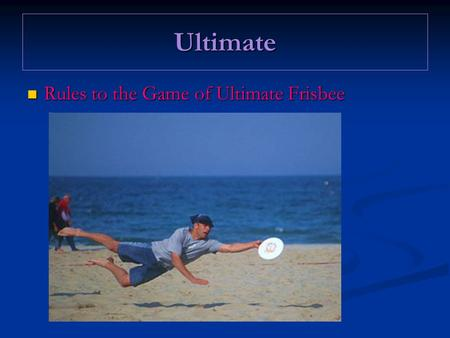 Ultimate Rules to the Game of Ultimate Frisbee.