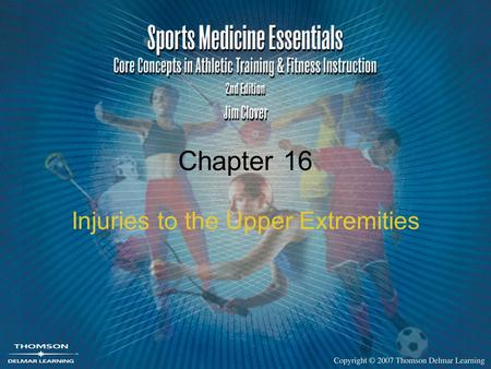 Chapter 16 Injuries to the Upper Extremities. 2 Upper Extremity Injuries Upper extremities are vulnerable to a variety of injuries depending on the sport,