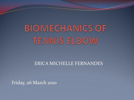 ERICA MICHELLE FERNANDES Friday, 26 March 2010. INTRODUCTION: Incidence: Constitutes a sizeable percentage of elbow injuries Elbow problems occur atleast.