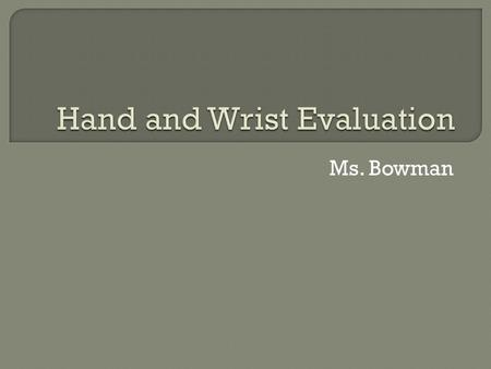 Ms. Bowman.  Articulations: Metacarpophalangeal joints Carpometacarpal joints Intermetacarpal joints Intercarpal joints Radiocarpal joints Distal Radioulnar.