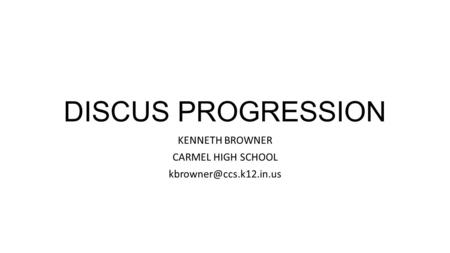 DISCUS PROGRESSION KENNETH BROWNER CARMEL HIGH SCHOOL