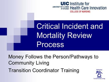 Critical Incident and Mortality Review Process Money Follows the Person/Pathways to Community Living Transition Coordinator Training.