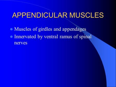 APPENDICULAR MUSCLES Muscles of girdles and appendages