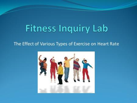 The Effect of Various Types of Exercise on Heart Rate.
