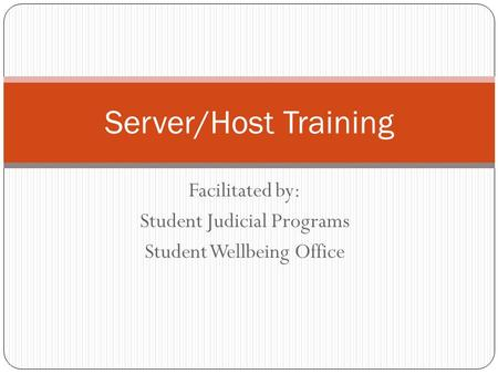 Facilitated by: Student Judicial Programs Student Wellbeing Office Server/Host Training.