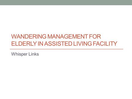 WANDERING MANAGEMENT FOR ELDERLY IN ASSISTED LIVING FACILITY Whisper Links.