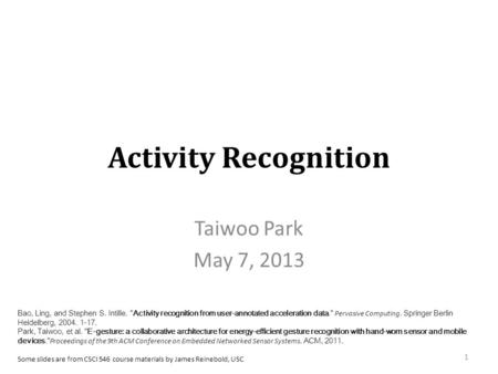 Activity Recognition Taiwoo Park May 7, 2013