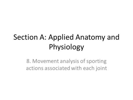 Section A: Applied Anatomy and Physiology