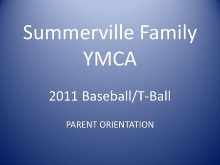 Summerville Family YMCA 2011 Baseball/T-Ball PARENT ORIENTATION.