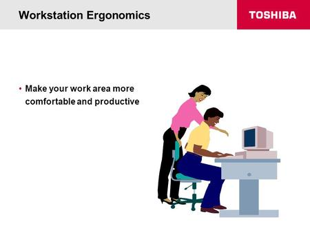 Workstation Ergonomics Make your work area more comfortable and productive.