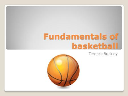 Fundamentals of basketball Terence Buckley Menu Dribbling Shooting Passing.