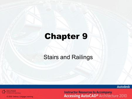 Chapter 9 Stairs and Railings. Objectives Use the Stair command (StairAdd) to create Straight, Multi-landing, U- shaped, U-shaped Winder, and Spiral stairs.
