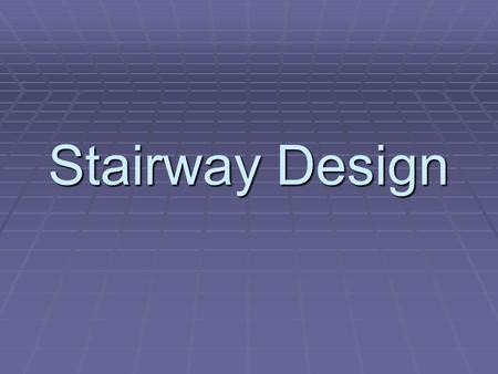 Stairway Design. Stairway Terminology Different Types of Non-Winder Stairs Straight RunLong L.