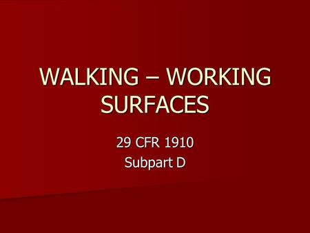 WALKING – WORKING SURFACES 29 CFR 1910 Subpart D.