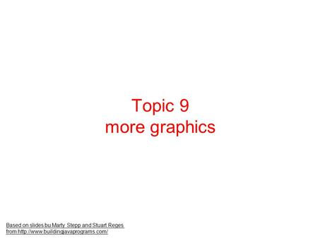 Topic 9 more graphics Based on slides bu Marty Stepp and Stuart Reges from