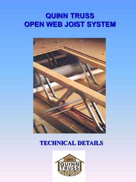 QUINN TRUSS OPEN WEB JOIST SYSTEM TECHNICAL DETAILS.