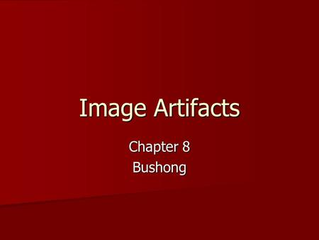 Image Artifacts Chapter 8 Bushong.