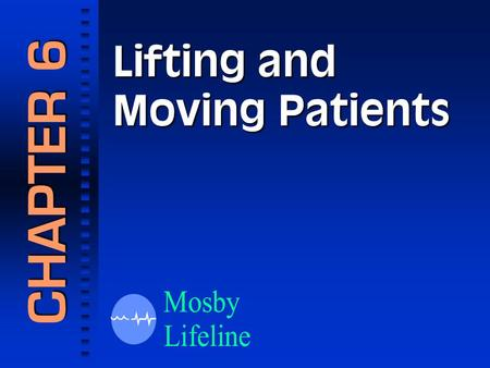 Lifting and Moving Patients CHAPTER 6. Body Mechanics Lifting.