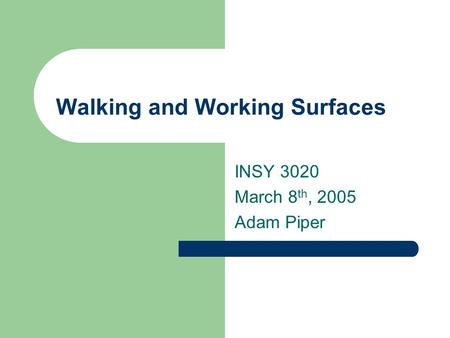 Walking and Working Surfaces INSY 3020 March 8 th, 2005 Adam Piper.