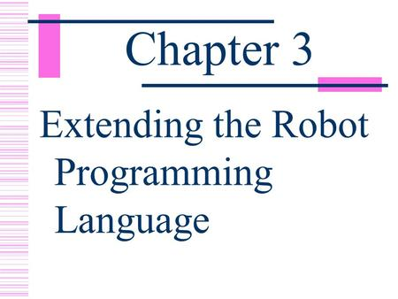 Chapter 3 Extending the Robot Programming Language.