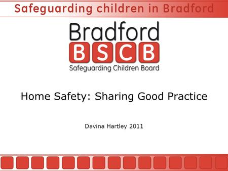 Home Safety: Sharing Good Practice Davina Hartley 2011.