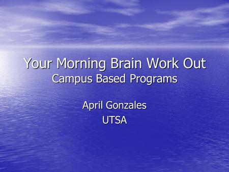 Your Morning Brain Work Out Campus Based Programs April Gonzales UTSA.