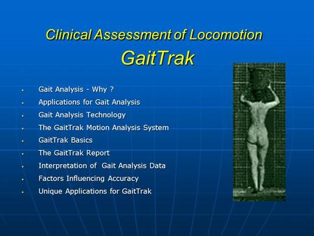 Clinical Assessment of Locomotion GaitTrak Gait Analysis - Why ? Gait Analysis - Why ? Applications for Gait Analysis Applications for Gait Analysis Gait.