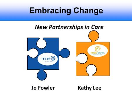 Embracing Change New Partnerships in Care Jo FowlerKathy Lee.