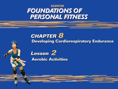 2 What You Will Do Identify common aerobic activities and exercises. Investigate the benefits of aerobic activities and exercises. Identify the purpose.