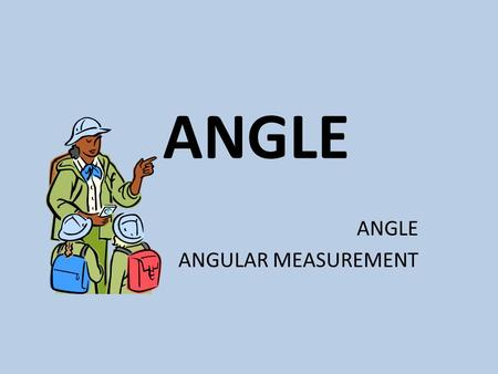 "ANGLE ANGULAR MEASUREMENT. Angle is defined a rotation result from initial side to the terminal side An angle has ""a positive"" sign if its rotation is."