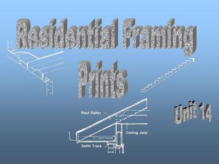 Unit 14 Residential Framing Prints  List the differences between heavy framing and light framing  Recognize the construction of floor frames, roof frames,