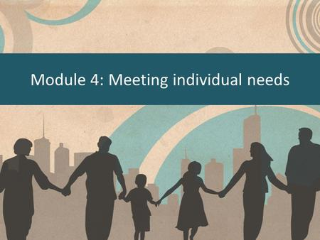 Module 4: Meeting individual needs. Meeting individual needs Individuals requiring care will not all have the same needs. Look at these images and suggest.