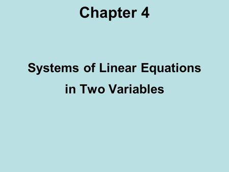 Chapter 4 Systems of Linear Equations in Two Variables.