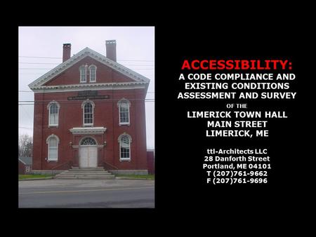 ACCESSIBILITY: A CODE COMPLIANCE AND EXISTING CONDITIONS ASSESSMENT AND SURVEY OF THE LIMERICK TOWN HALL MAIN STREET LIMERICK, ME ttl-Architects LLC 28.