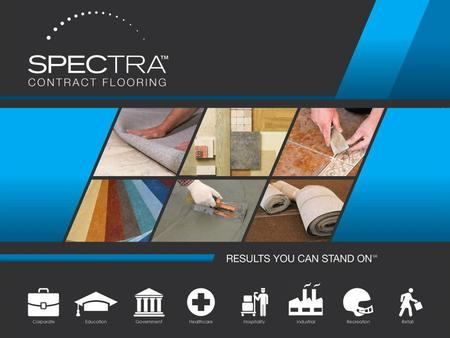 About Spectra Largest commercial flooring contractor in U.S. Over 25 locations nationwide Over 350,000 projects in our portfolio Large bonding capacity,