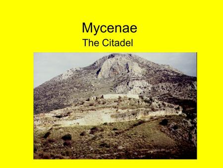 Mycenae The Citadel. Mycenae Enduring Understanding: Mycenaeans were an advanced Bronze Age civilization which existed in a time of much warfare. Mycenaeans.