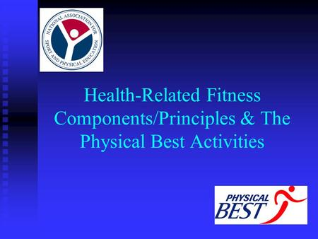 Health-Related Fitness Components/Principles & The Physical Best Activities.