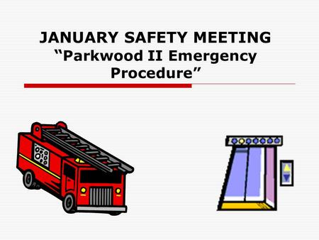 "JANUARY SAFETY MEETING "" Parkwood II Emergency Procedure"""