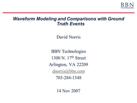 Waveform Modeling and Comparisons with Ground Truth Events David Norris BBN Technologies 1300 N. 17 th Street Arlington, VA 22209 703-284-1348.