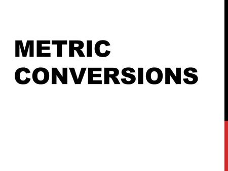 METRIC CONVERSIONS. The Metric System of measurement is based on multiples of TEN. The 3 base units are: meters, liters, and grams. The 6 prefixes are: