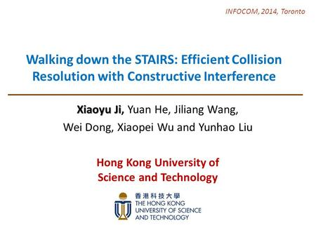 Walking down the STAIRS: Efficient Collision Resolution with Constructive Interference Xiaoyu Ji Xiaoyu Ji, Yuan He, Jiliang Wang, Wei Dong, Xiaopei Wu.