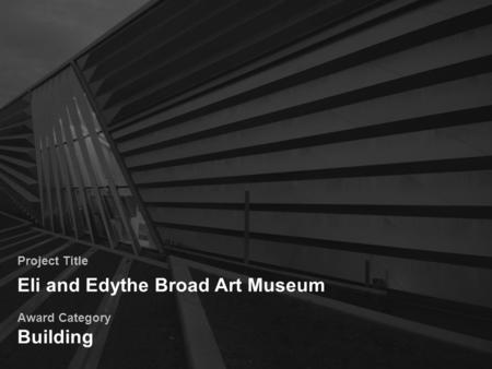 Project Title Eli and Edythe Broad Art Museum Award Category Building.